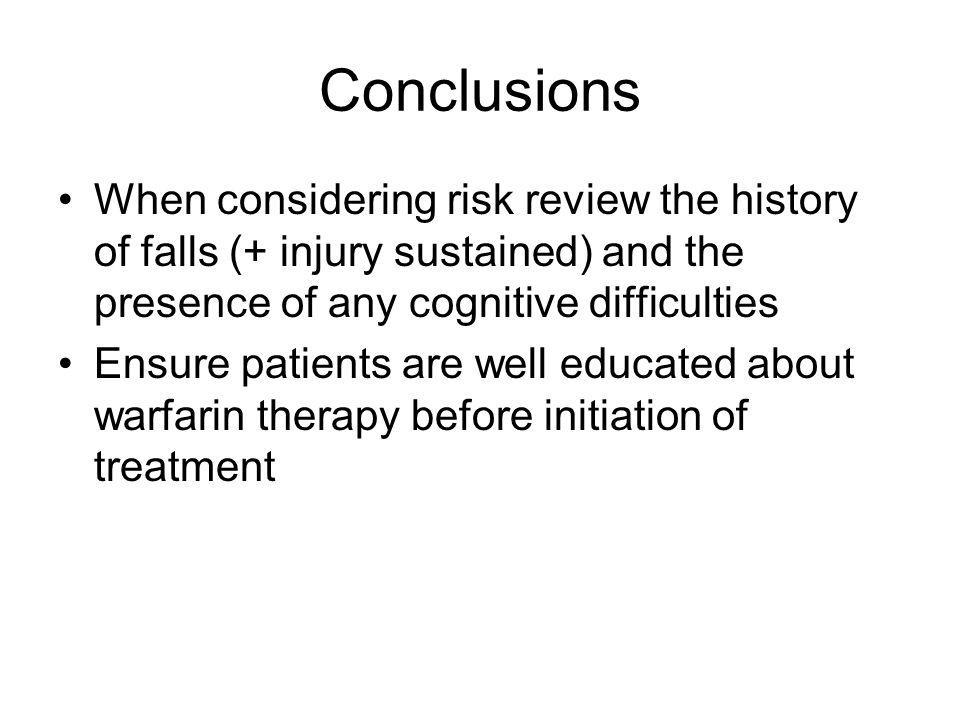 Conclusions When considering risk review the history of falls (+ injury sustained) and the presence of any cognitive difficulties.