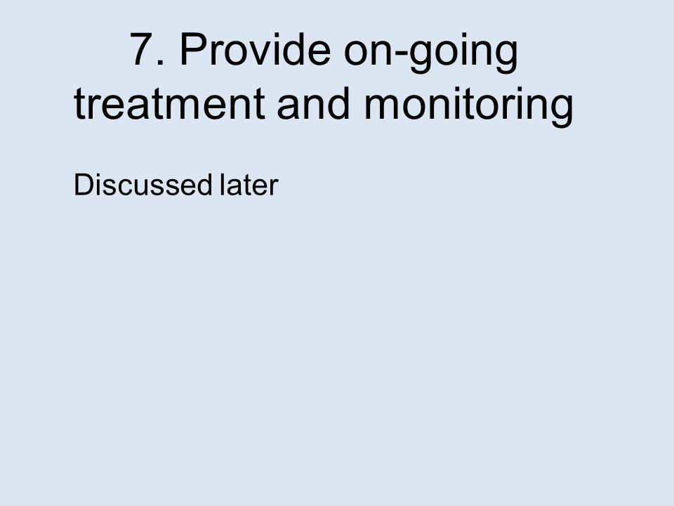 7. Provide on-going treatment and monitoring