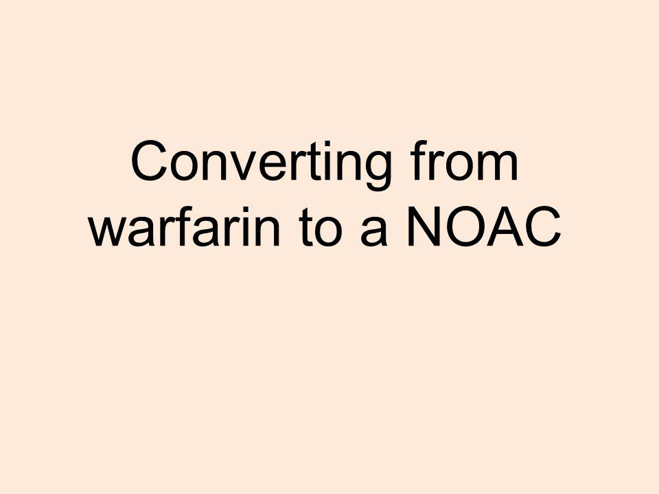 Converting from warfarin to a NOAC