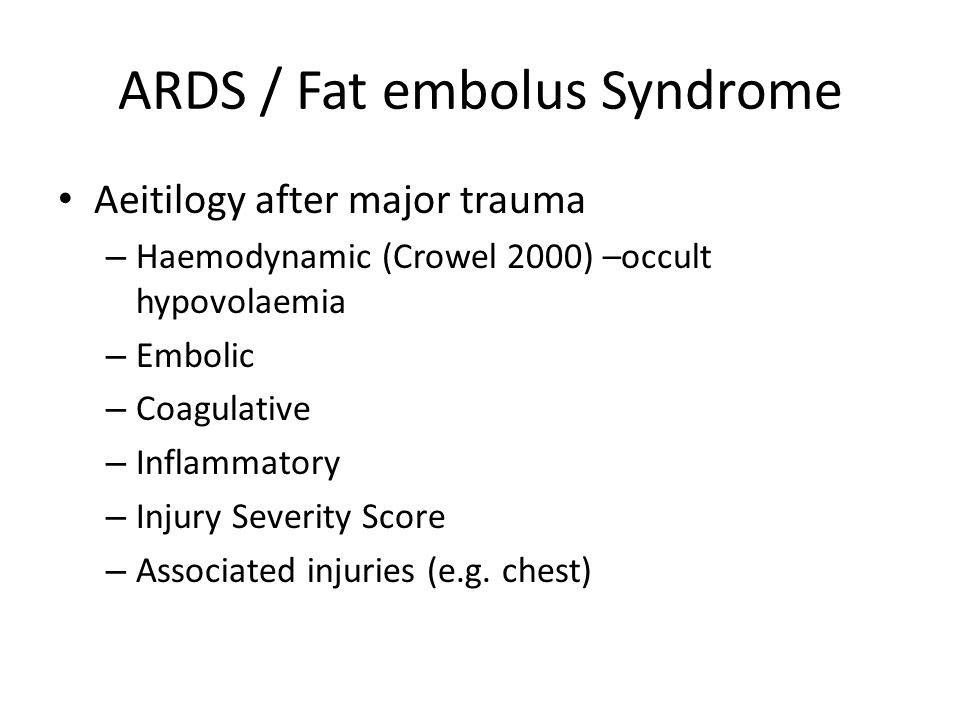 ARDS / Fat embolus Syndrome