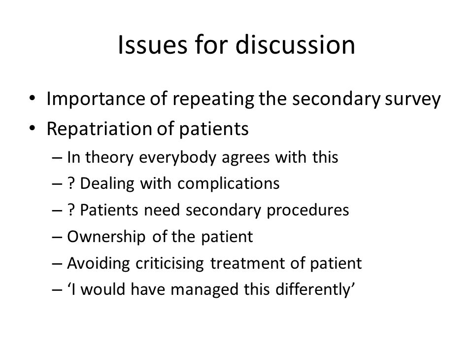 Issues for discussion Importance of repeating the secondary survey