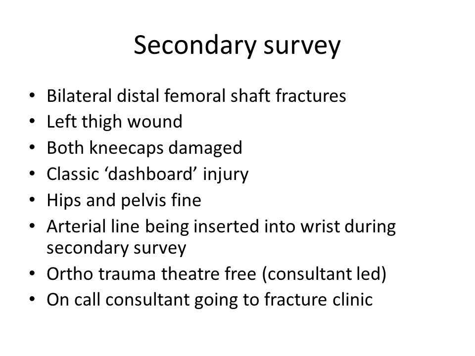 Secondary survey Bilateral distal femoral shaft fractures