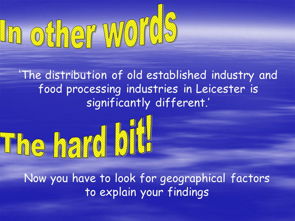 Now you have to look for geographical factors to explain your findings