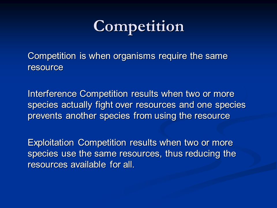 Competition Competition is when organisms require the same resource