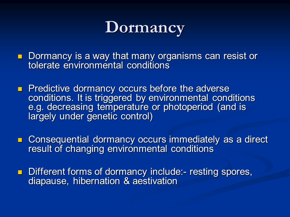 Dormancy Dormancy is a way that many organisms can resist or tolerate environmental conditions.