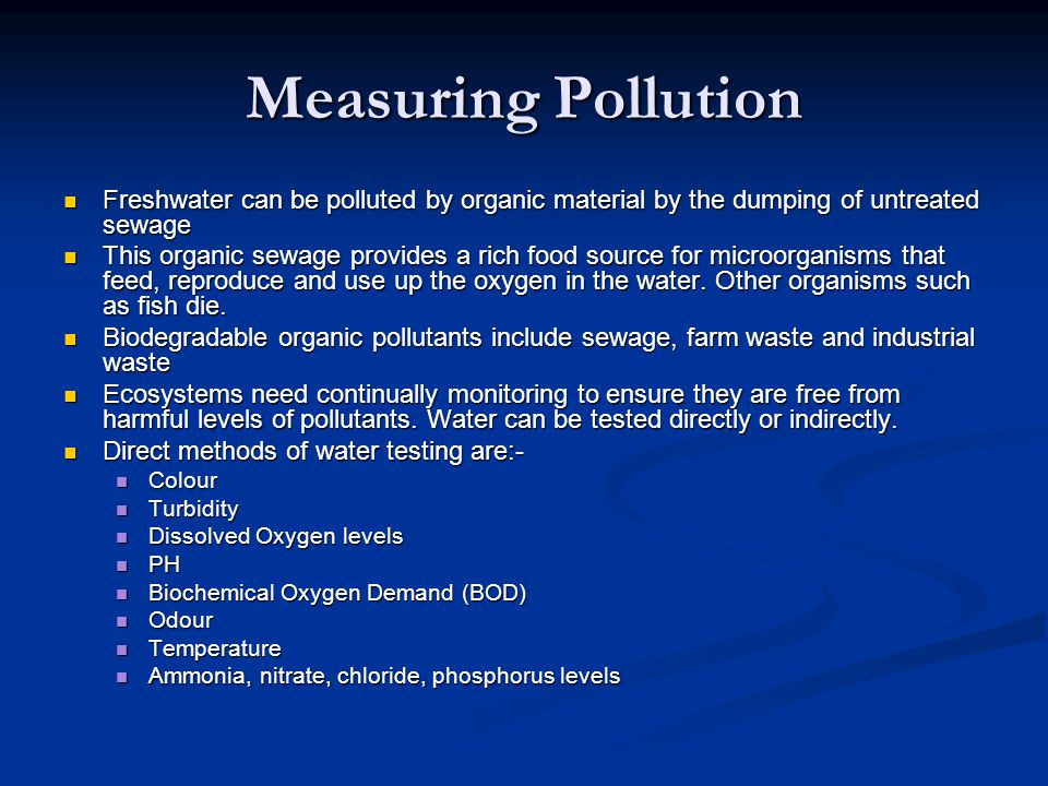 Measuring Pollution Freshwater can be polluted by organic material by the dumping of untreated sewage.