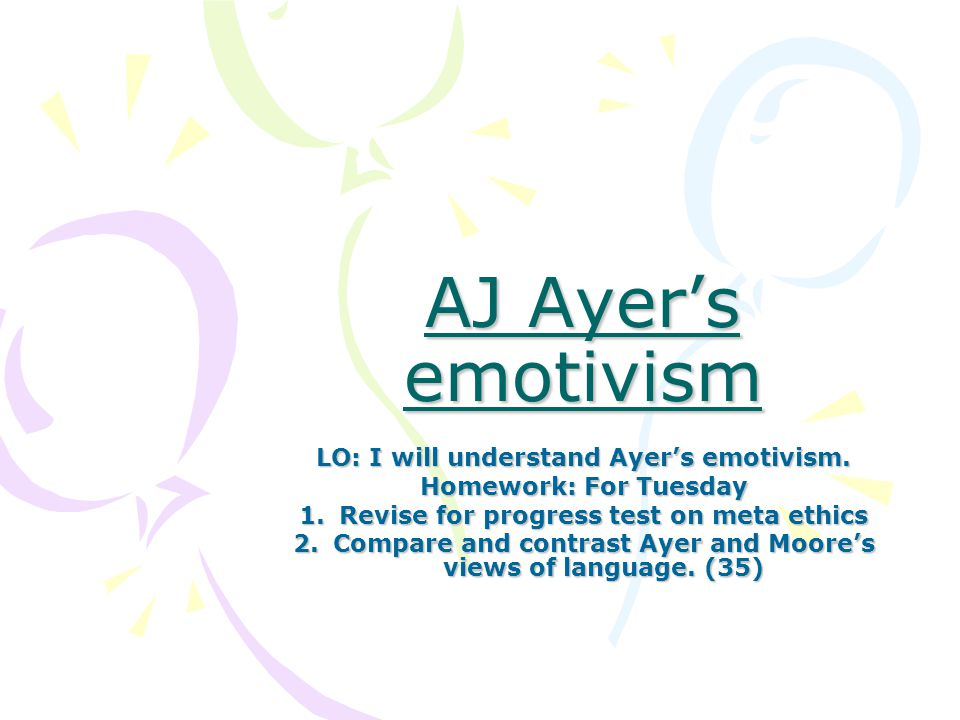 AJ Ayer's emotivism LO: I will understand Ayer's emotivism.