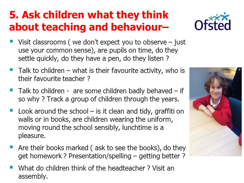 5. Ask children what they think about teaching and behaviour–