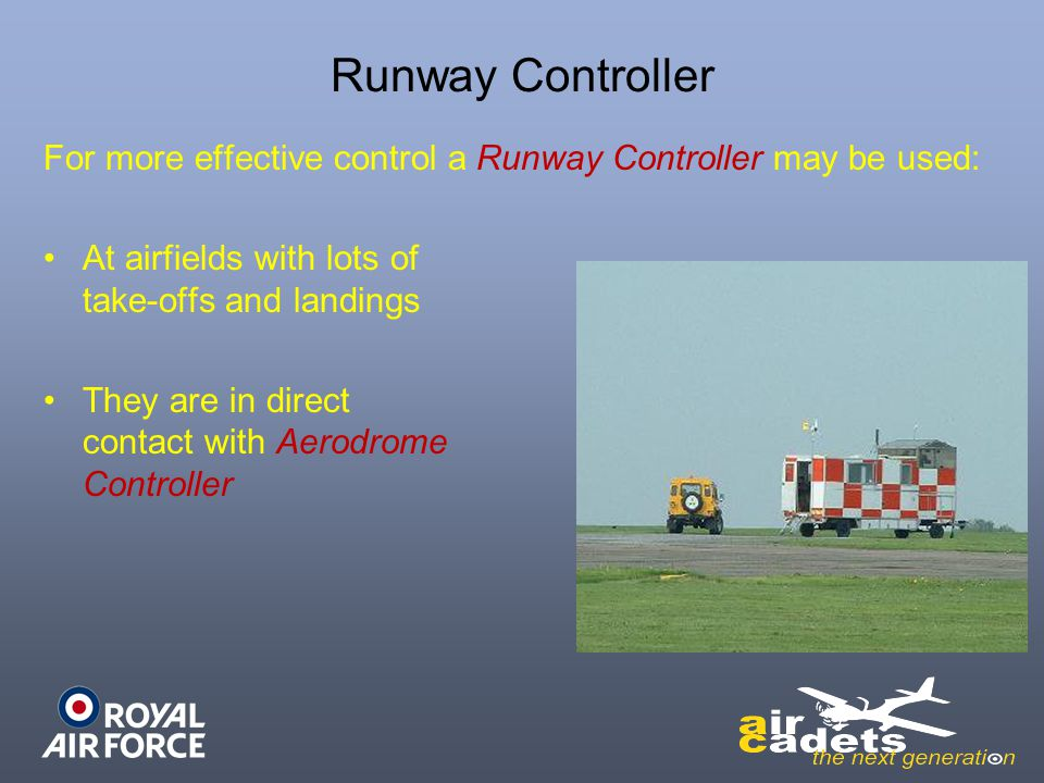 Runway Controller For more effective control a Runway Controller may be used: At airfields with lots of take-offs and landings.