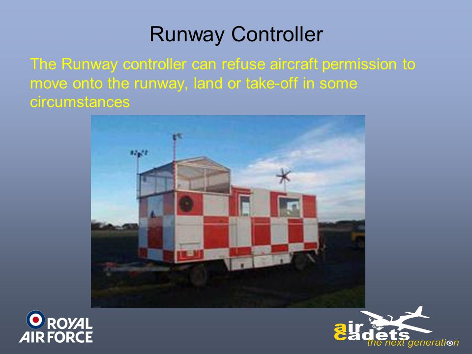 Runway Controller The Runway controller can refuse aircraft permission to move onto the runway, land or take-off in some circumstances.