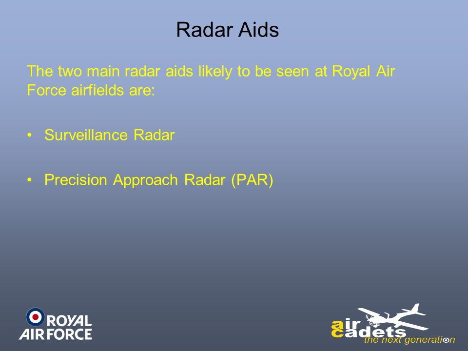 Radar Aids The two main radar aids likely to be seen at Royal Air Force airfields are: Surveillance Radar.