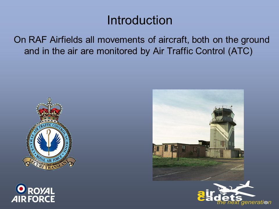 Introduction On RAF Airfields all movements of aircraft, both on the ground and in the air are monitored by Air Traffic Control (ATC)