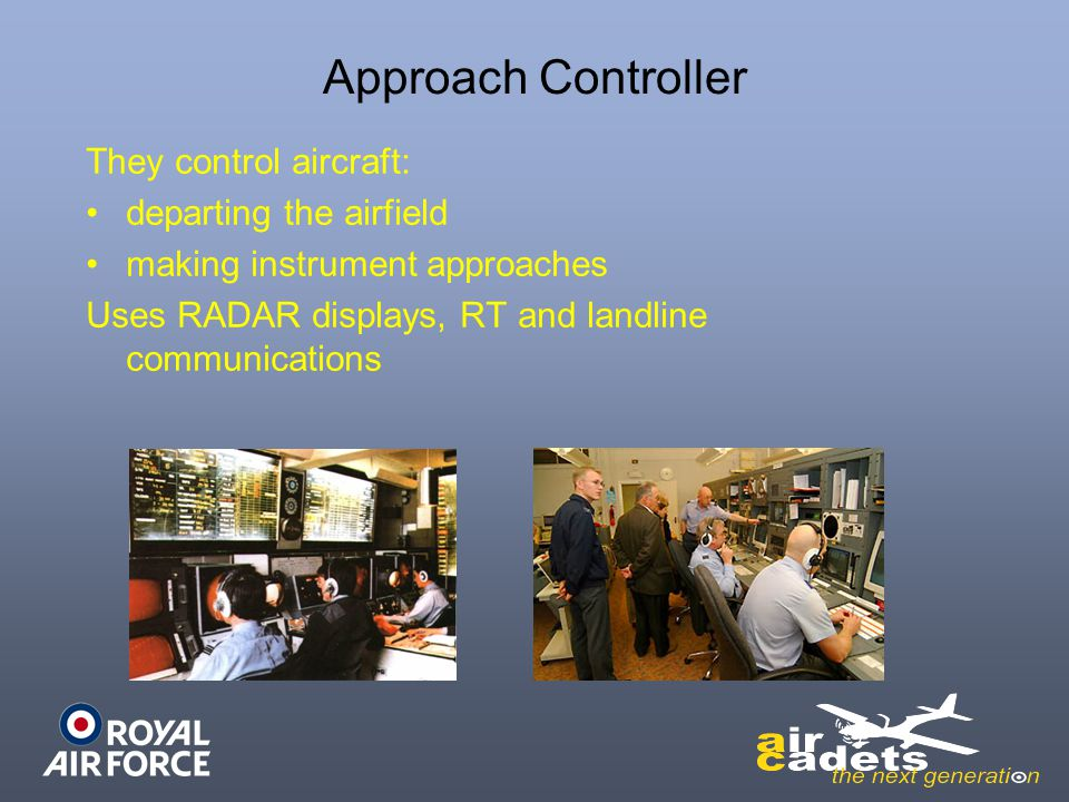Approach Controller They control aircraft: departing the airfield