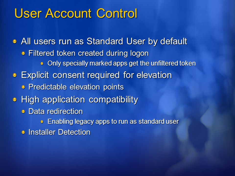 User Account Control All users run as Standard User by default