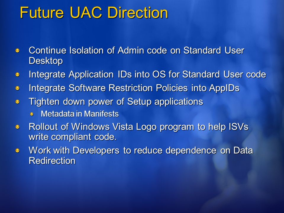 Future UAC Direction 3/25/ :50 AM. Continue Isolation of Admin code on Standard User Desktop.