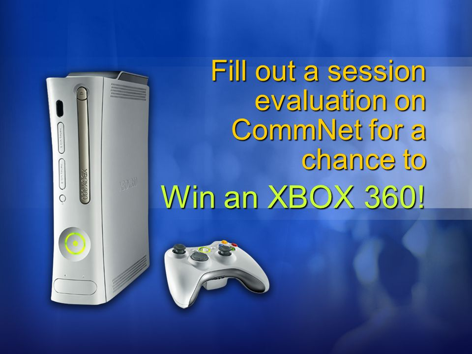 3/25/ :50 AM Fill out a session evaluation on CommNet for a chance to. Win an XBOX 360!