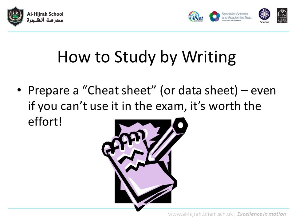 How to Study by Writing Prepare a Cheat sheet (or data sheet) – even if you can't use it in the exam, it's worth the effort!