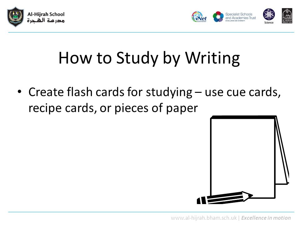 How to Study by Writing Create flash cards for studying – use cue cards, recipe cards, or pieces of paper.