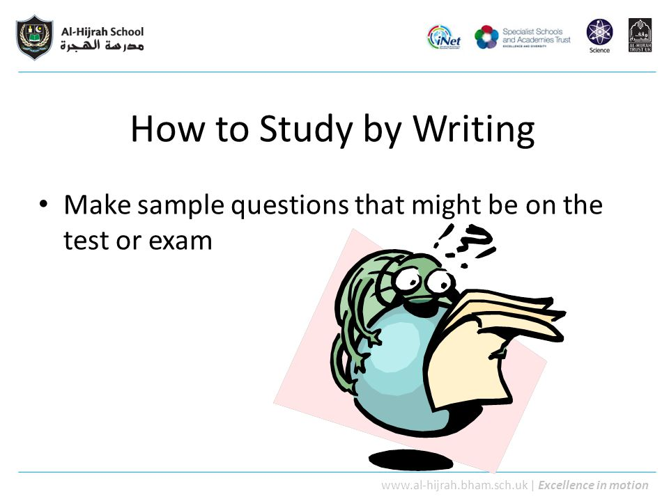 How to Study by Writing Make sample questions that might be on the test or exam
