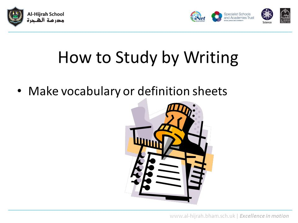 How to Study by Writing Make vocabulary or definition sheets