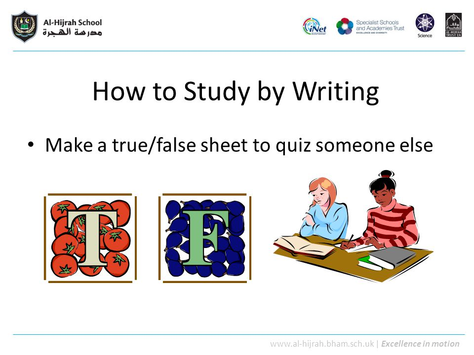 How to Study by Writing Make a true/false sheet to quiz someone else