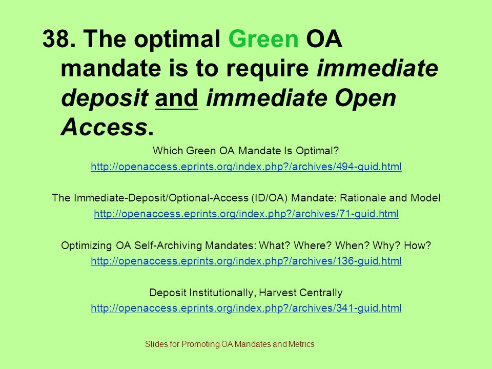 38. The optimal Green OA mandate is to require immediate deposit and immediate Open Access.