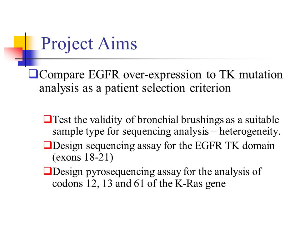 Project Aims Compare EGFR over-expression to TK mutation analysis as a patient selection criterion.