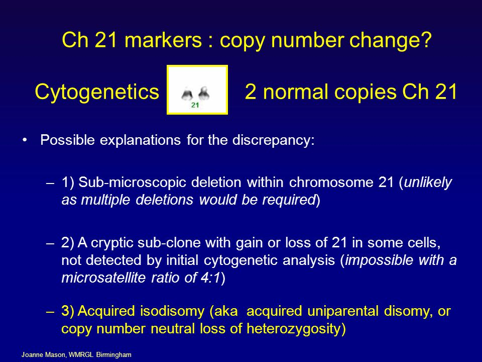 Ch 21 markers : copy number change Cytogenetics 2 normal copies Ch 21