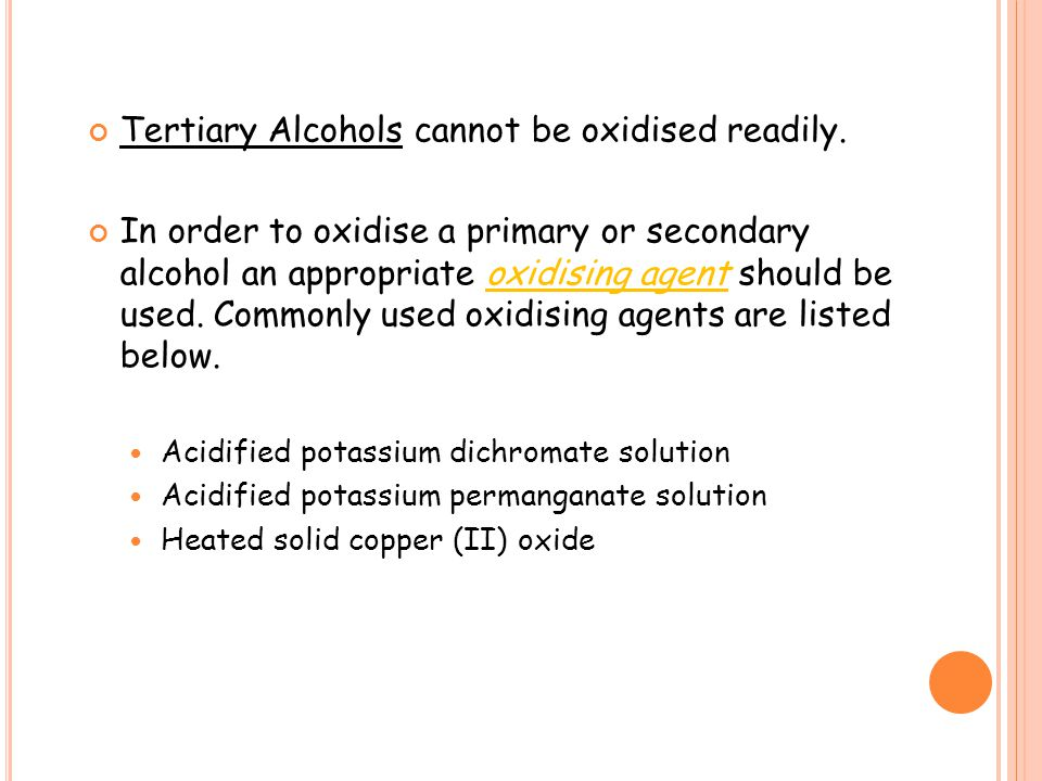 Tertiary Alcohols cannot be oxidised readily.