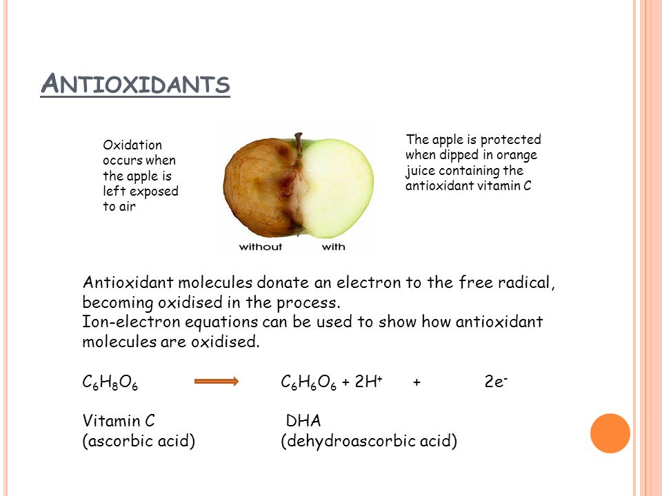 Antioxidants The apple is protected when dipped in orange juice containing the antioxidant vitamin C.