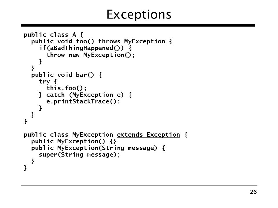 Exceptions public class A { public void foo() throws MyException {