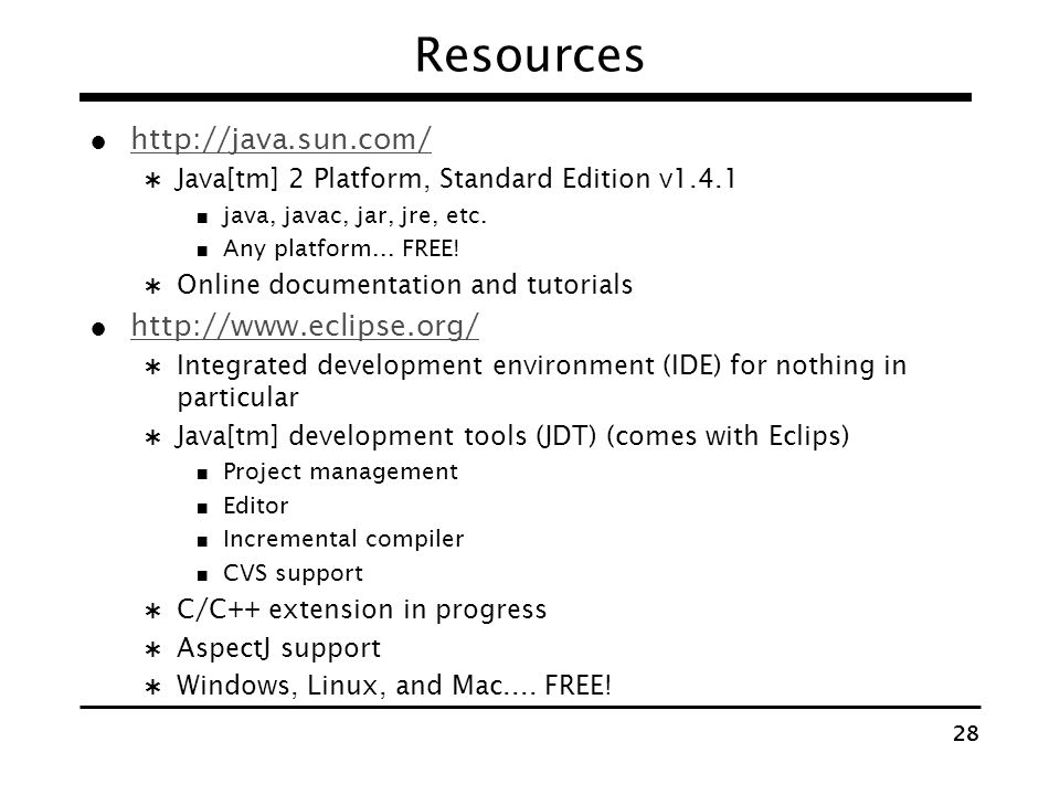 Resources http://java.sun.com/ http://www.eclipse.org/