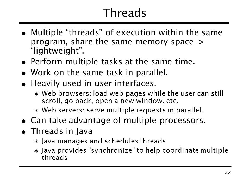 Threads Multiple threads of execution within the same program, share the same memory space -> lightweight .