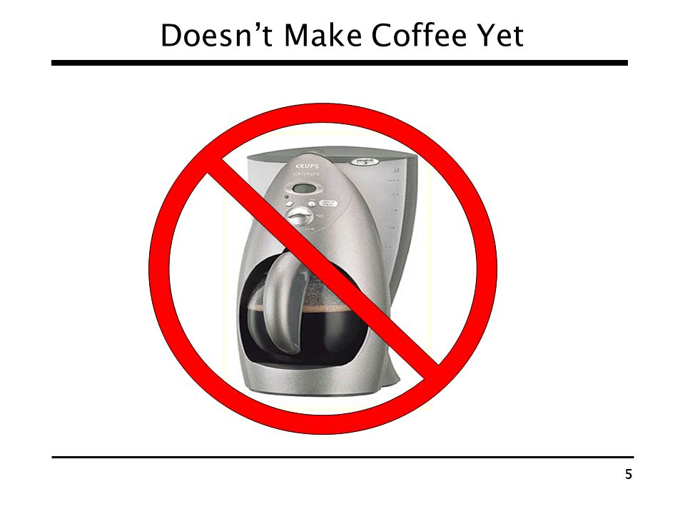 Doesn't Make Coffee Yet