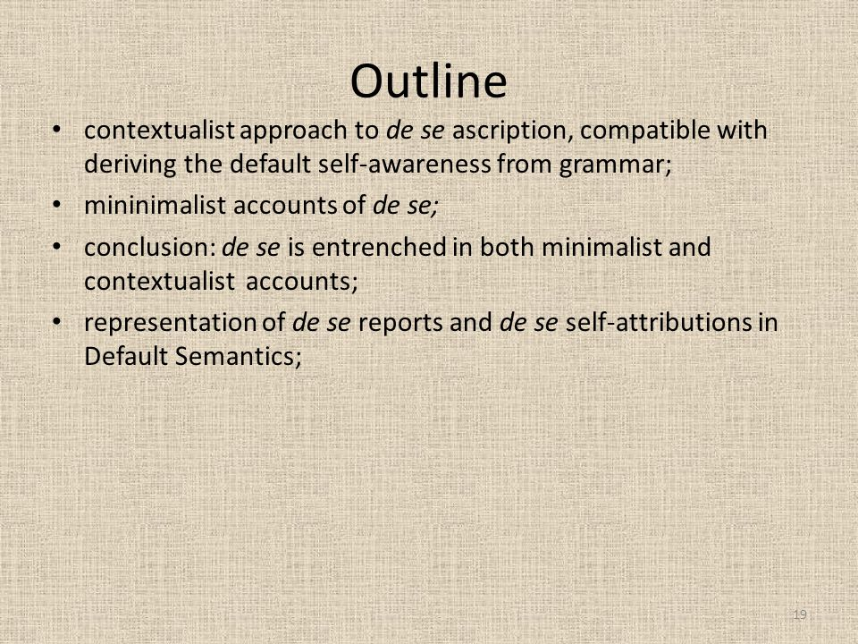 Outline contextualist approach to de se ascription, compatible with deriving the default self-awareness from grammar;