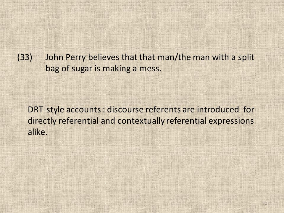 (33) John Perry believes that that man/the man with a split bag of sugar is making a mess.