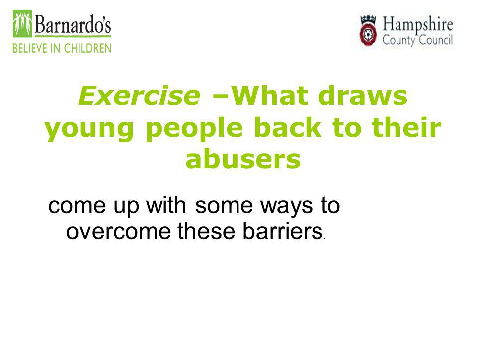 Exercise –What draws young people back to their abusers