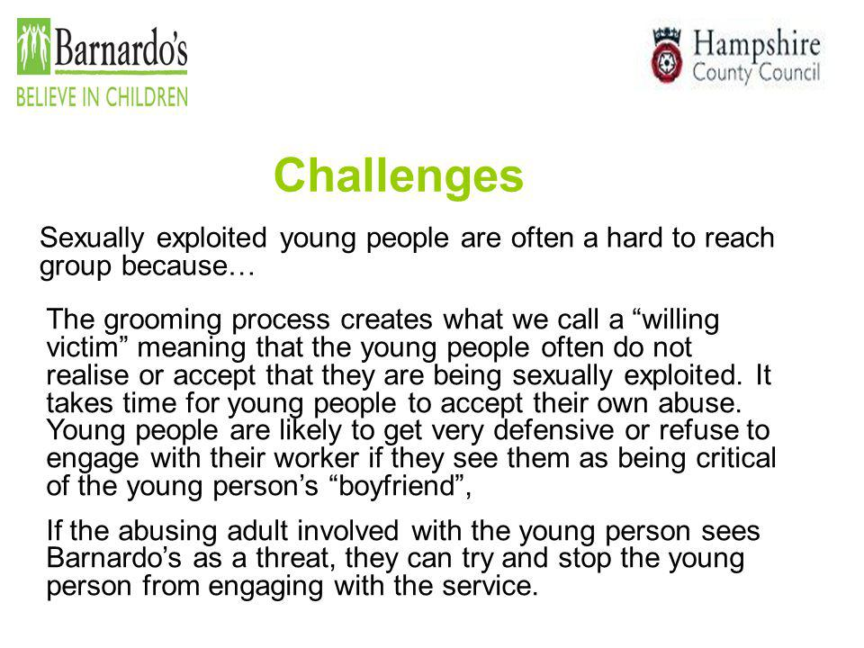 Challenges Sexually exploited young people are often a hard to reach group because…