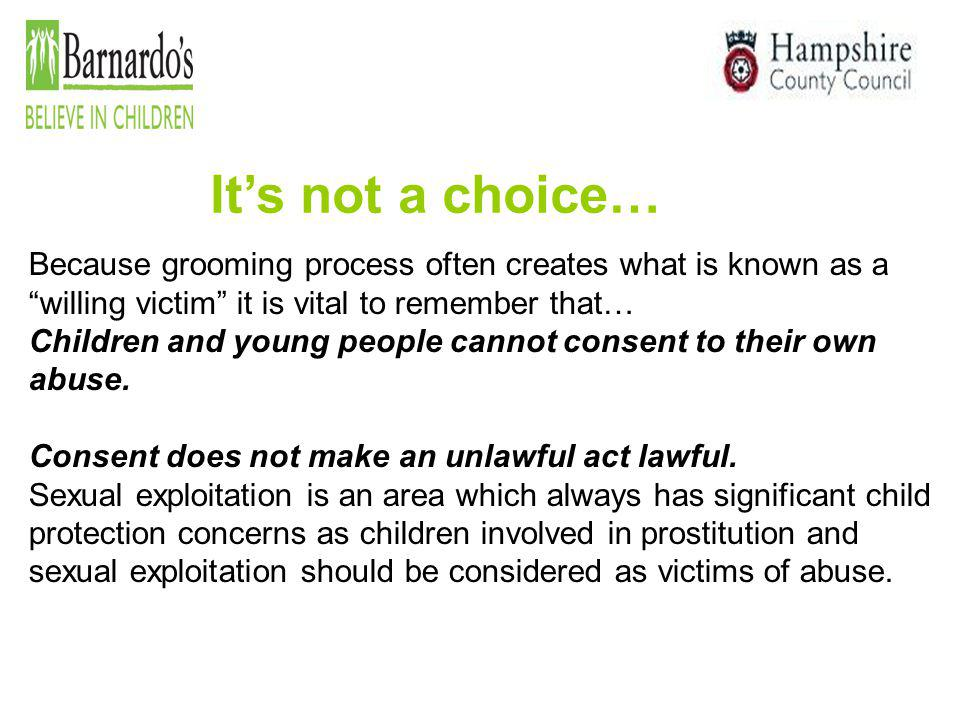 It's not a choice… Because grooming process often creates what is known as a willing victim it is vital to remember that…