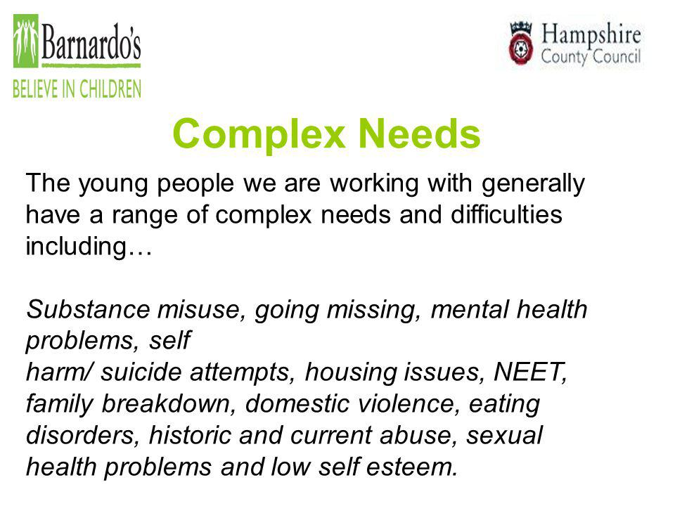 Complex Needs The young people we are working with generally have a range of complex needs and difficulties including…