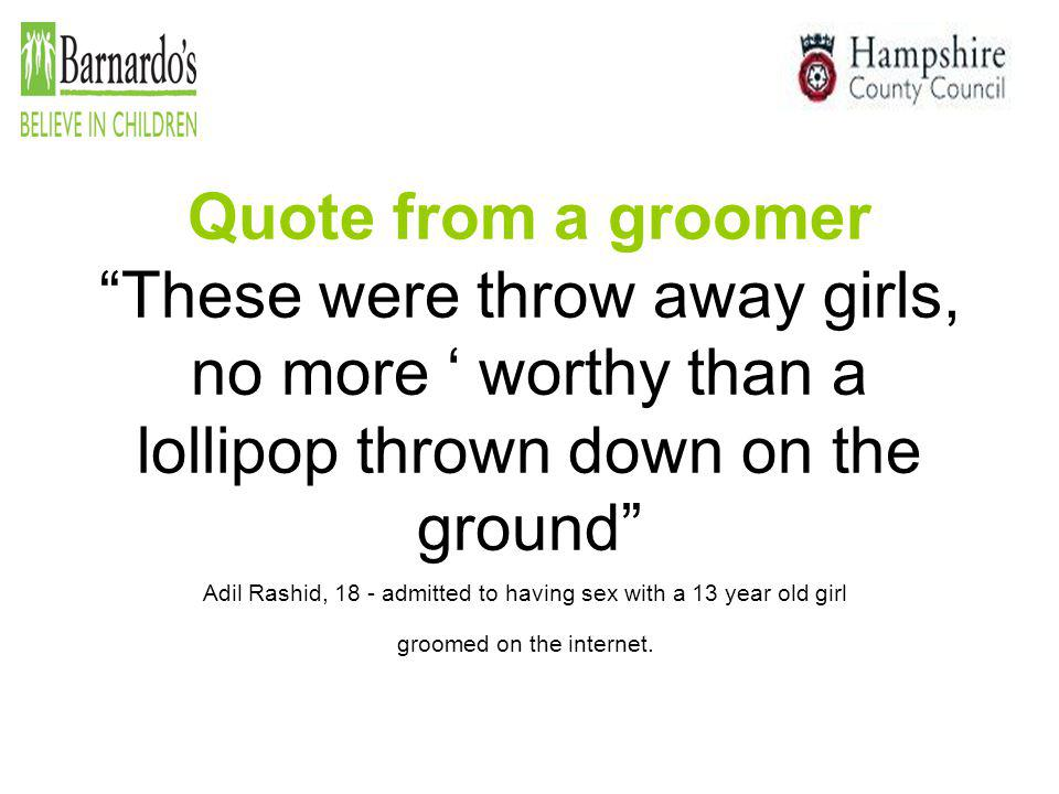 Quote from a groomer These were throw away girls, no more ' worthy than a lollipop thrown down on the ground