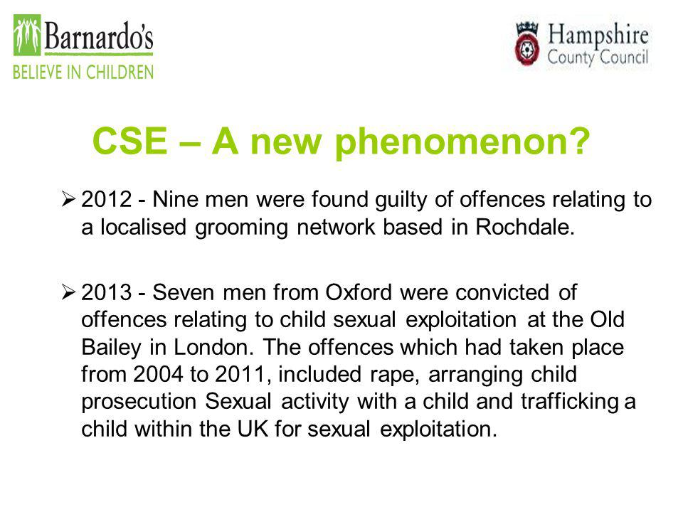 CSE – A new phenomenon 2012 - Nine men were found guilty of offences relating to a localised grooming network based in Rochdale.