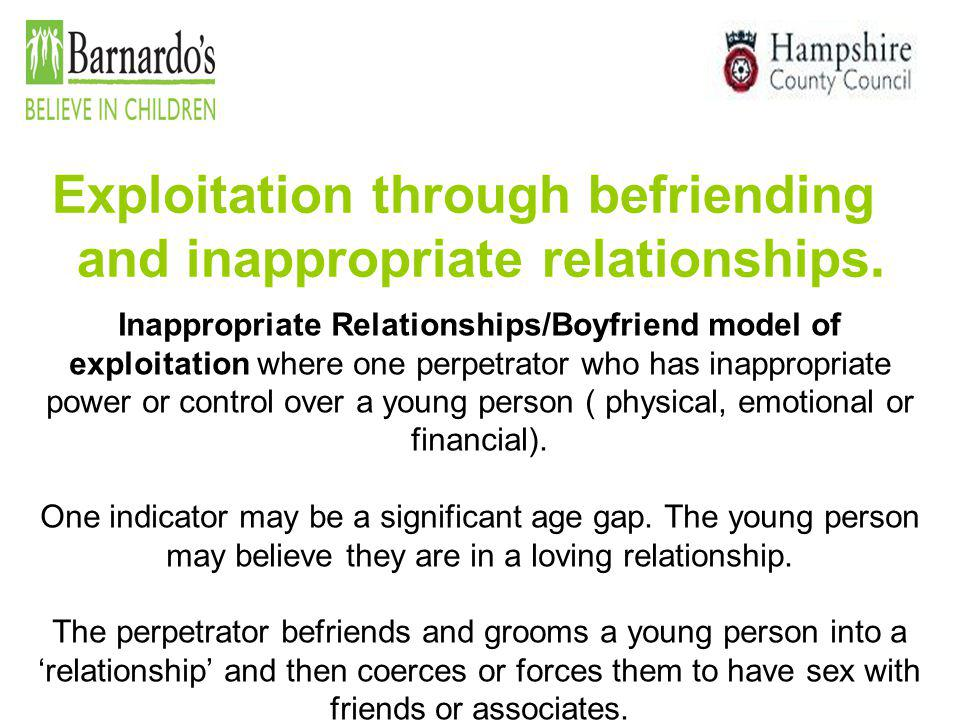 Exploitation through befriending and inappropriate relationships.