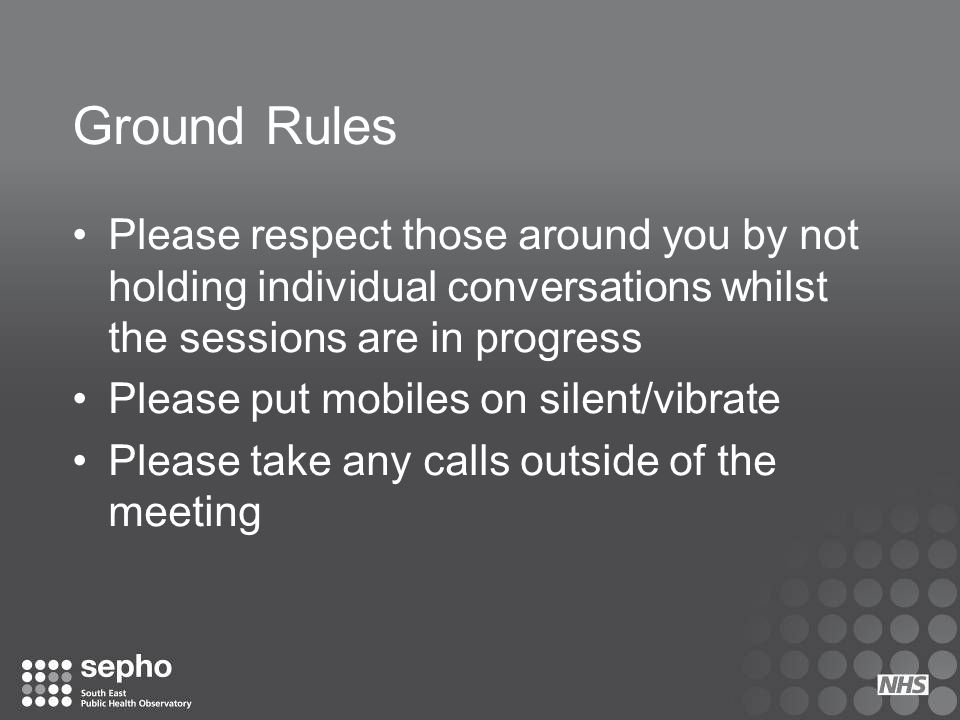 Ground Rules Please respect those around you by not holding individual conversations whilst the sessions are in progress.