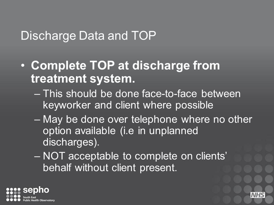 Complete TOP at discharge from treatment system.