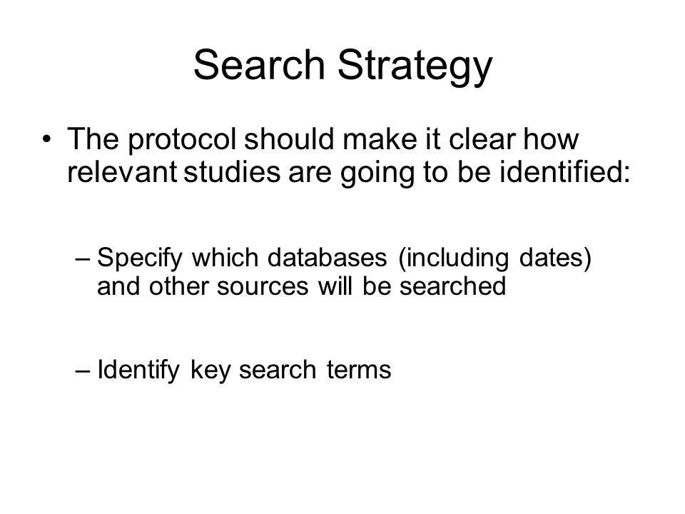 Search Strategy The protocol should make it clear how relevant studies are going to be identified: