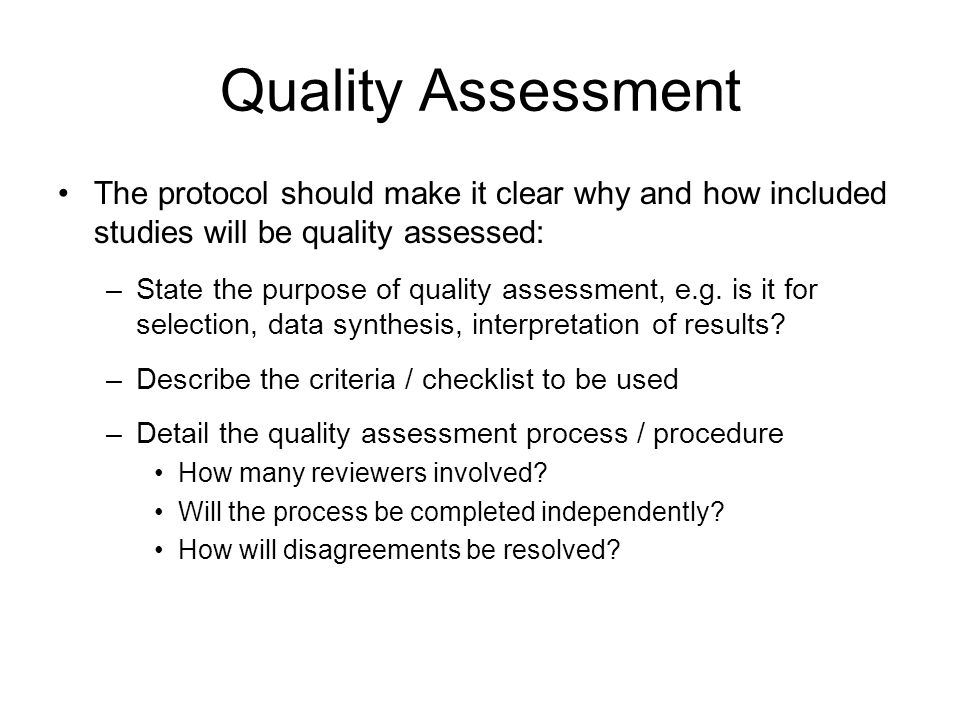 Quality Assessment The protocol should make it clear why and how included studies will be quality assessed: