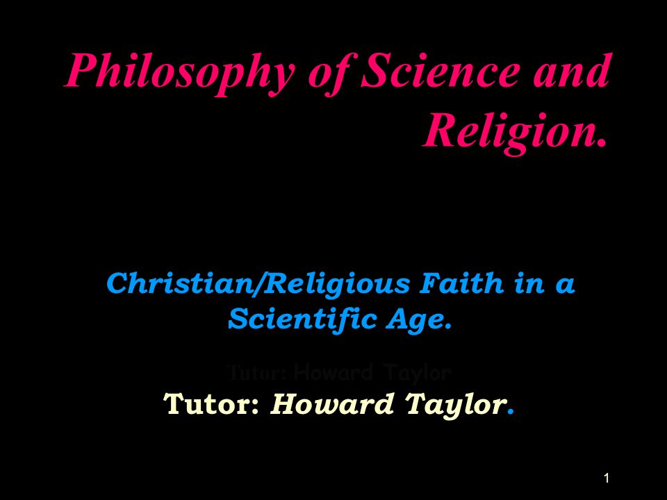 Philosophy of Science and Religion.