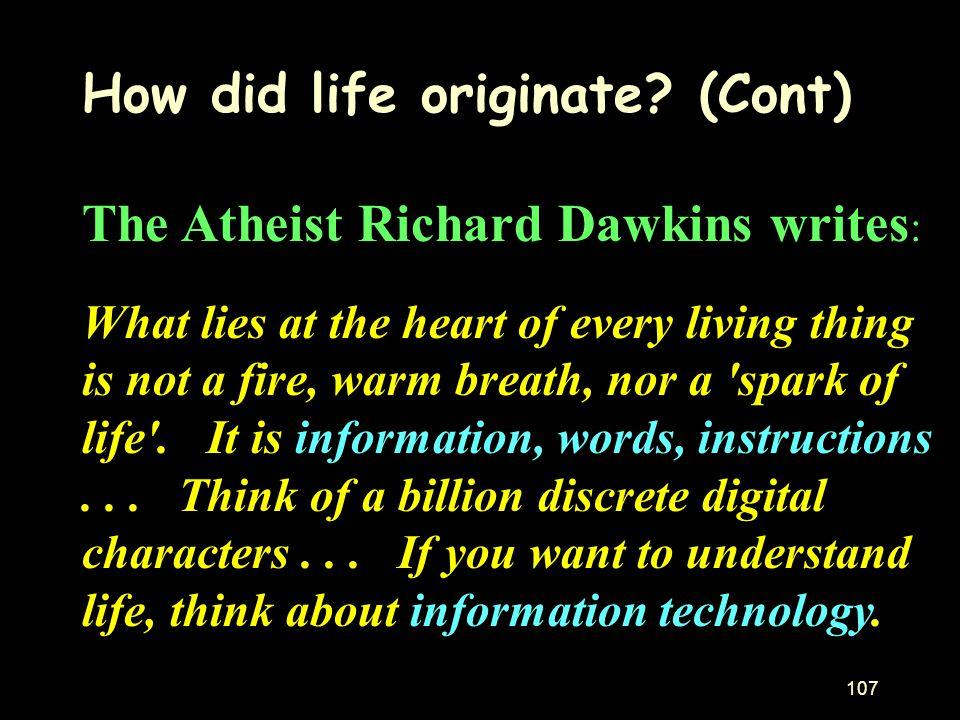How did life originate (Cont) The Atheist Richard Dawkins writes: