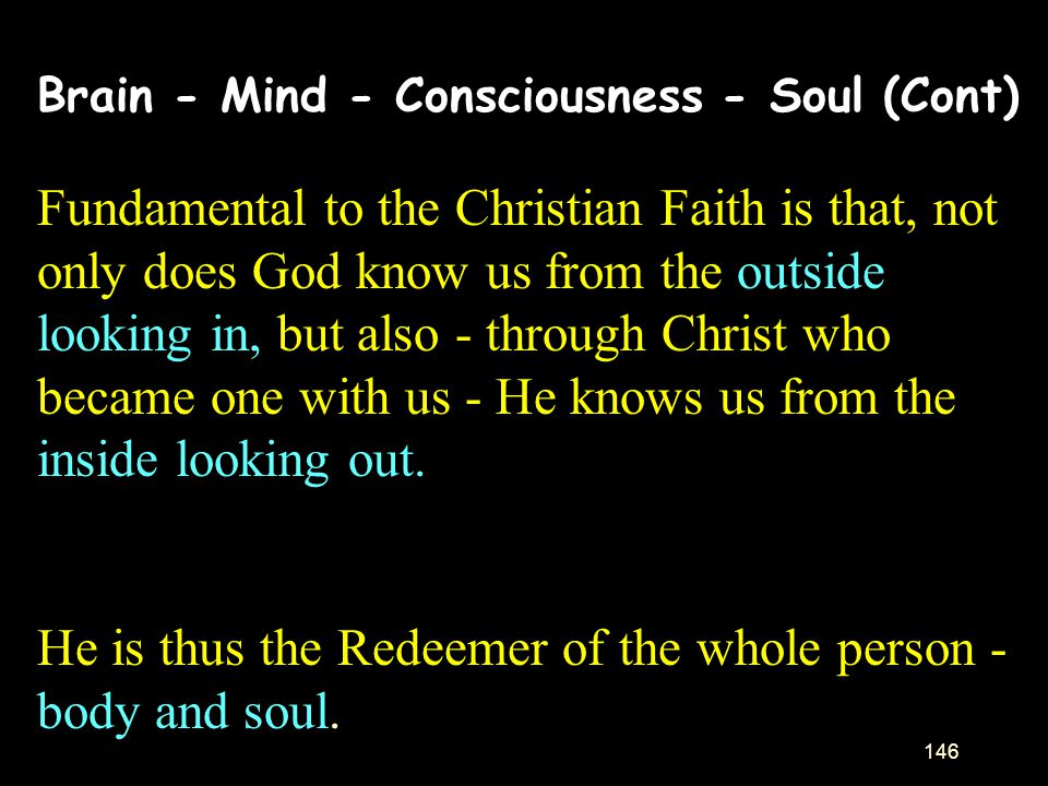 He is thus the Redeemer of the whole person - body and soul.